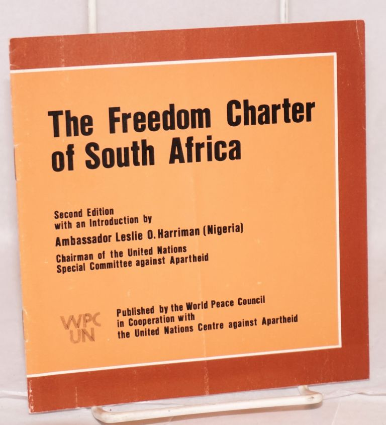 The Freedom Charter of South Africa; second edition with an introduction by Ambassador Leslie O. Harriman (Nigeria) Chairman of the United Nations Special Committee against Apartheid