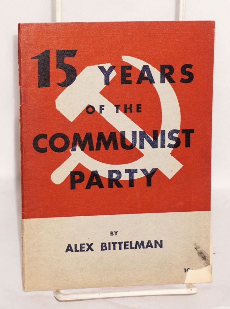Fifteen years of the Communist Party. [Cover title: 15 years...]. Alexander Bittelman.