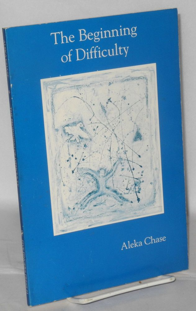 The beginning of difficulty. Aleka Chase.