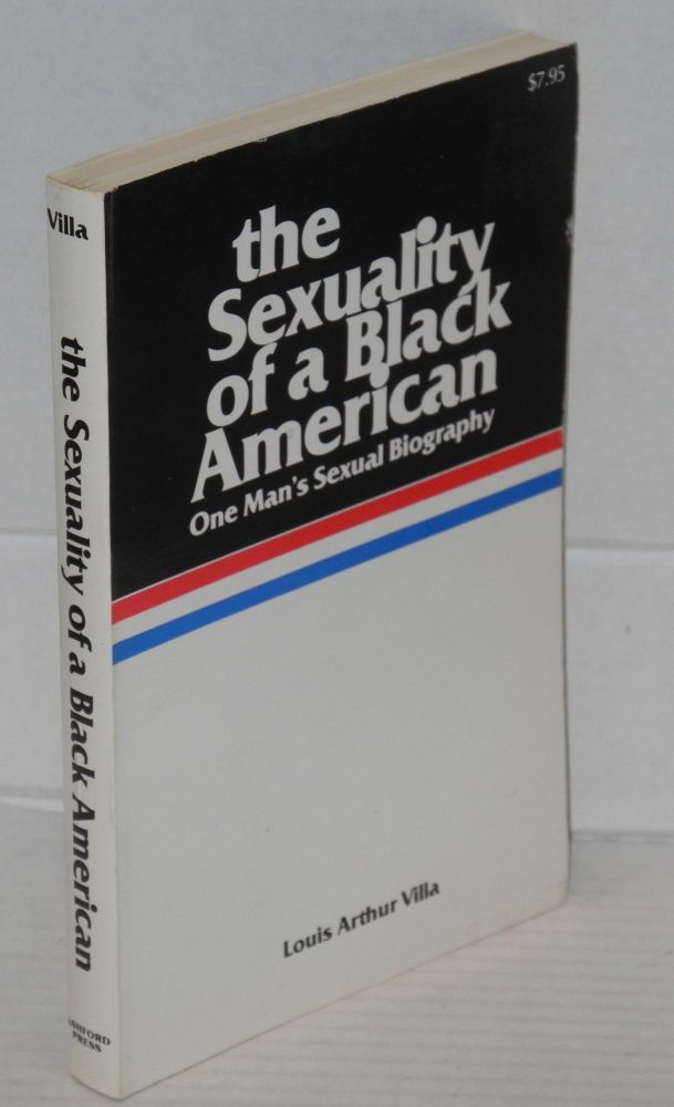 The sexuality of a Black American one man's sexual biography. Louis Arthur Villa.