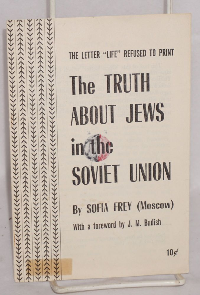 The truth about Jews in the Soviet Union, the letter 'Life' refused to print. With a foreword by J. M. Budish. Sofia Frey.