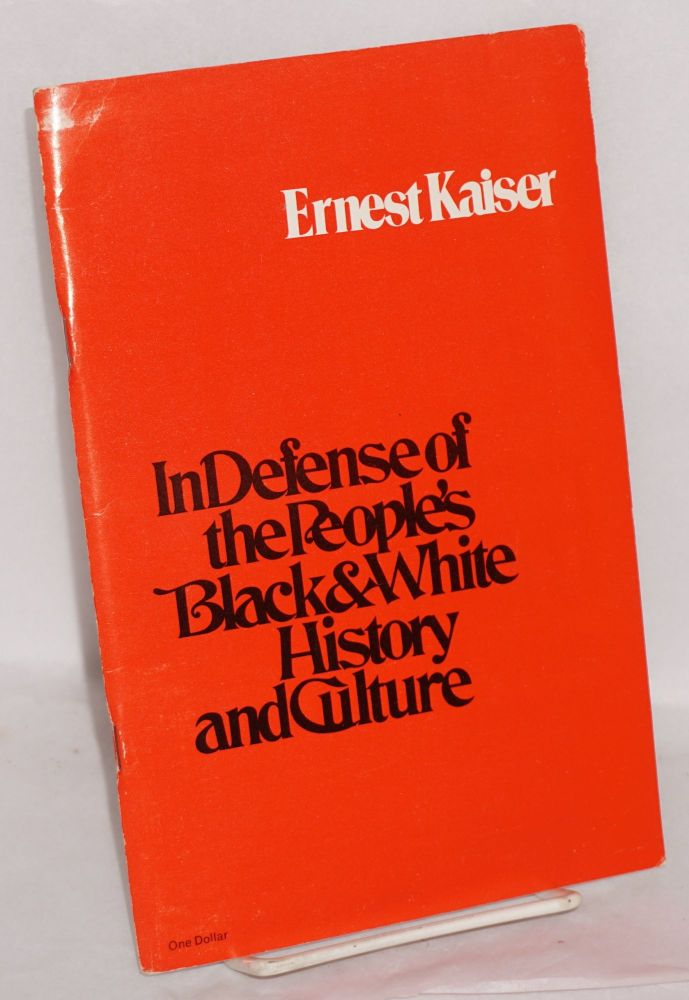 In defense of the people's black & white history and culture. Ernest Kaiser.