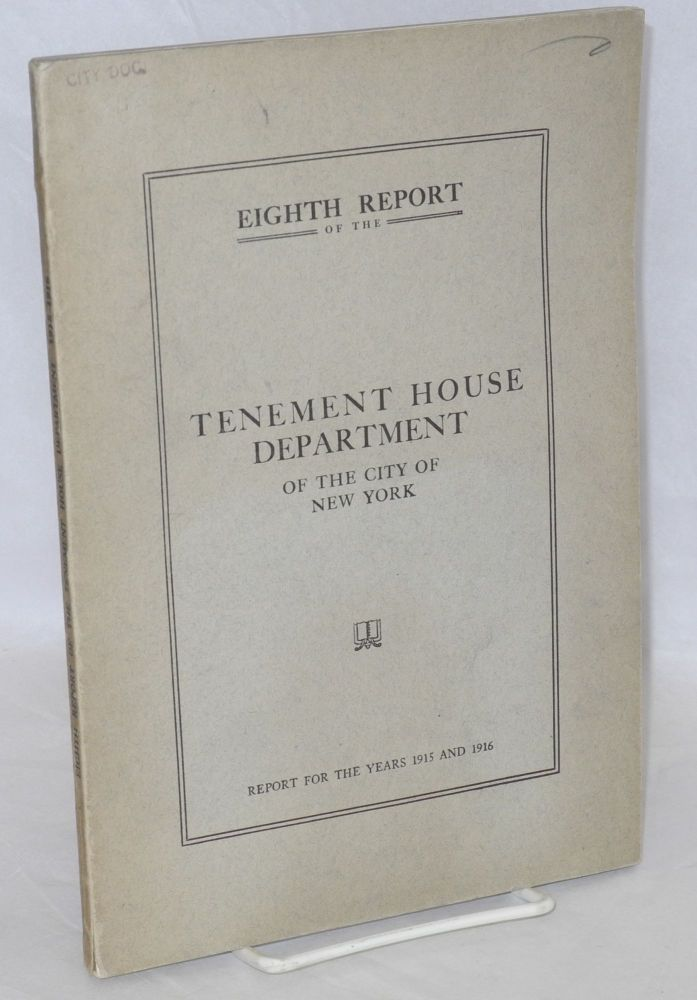 Eighth report of the Tenement House Department of the City of New York. Report for the years 1915 and 1916. New York City. Tenement House Department.