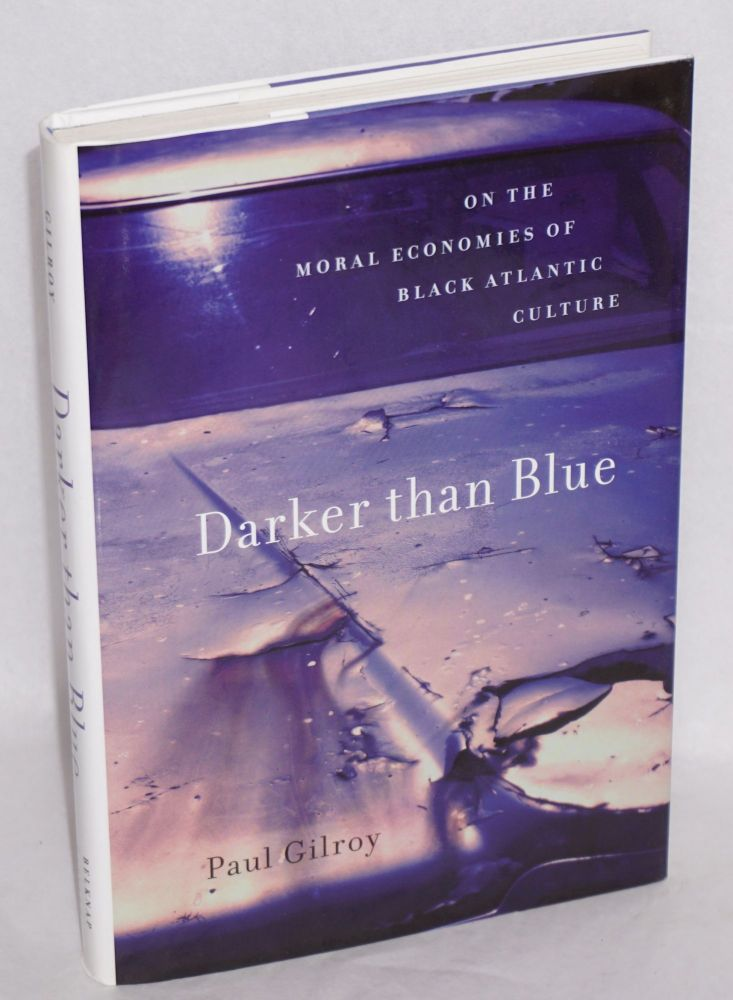 Darker than blue; on the moral economies of black Atlantic culture. Paul Gilroy.