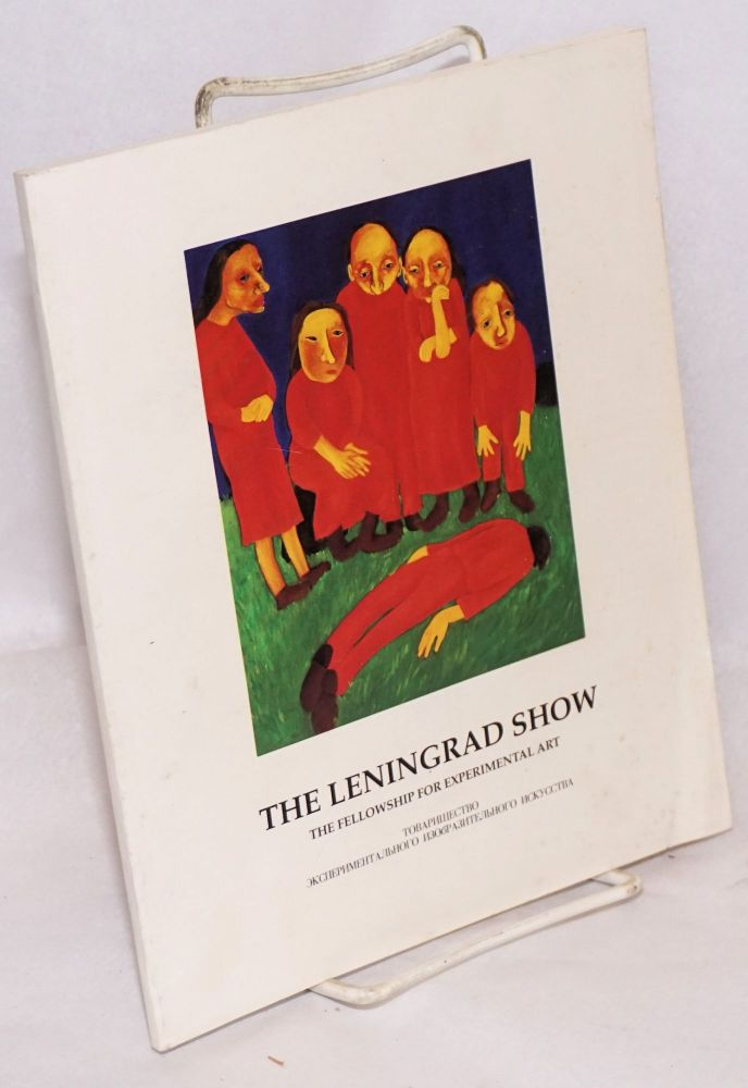 The Leningrad show; the fellowship for experimental art; Gallery Route One, Point Reyes Station, April 29 - May 30, 1988
