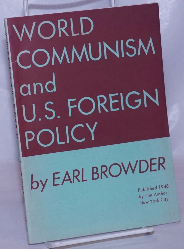 World Communism and U.S. foreign policy. Earl Browder.