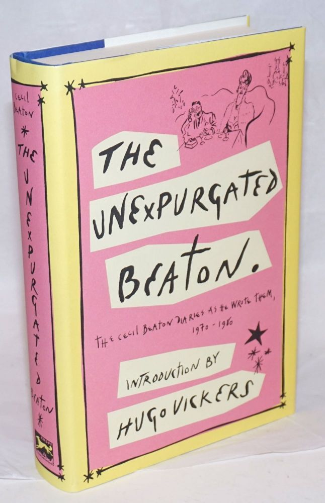 The unexpurgated Beaton; the Cecil Beaton diaries as he wrote them, 1970-1980,m introduction by Hugo Vickers. Cecil Beaton.