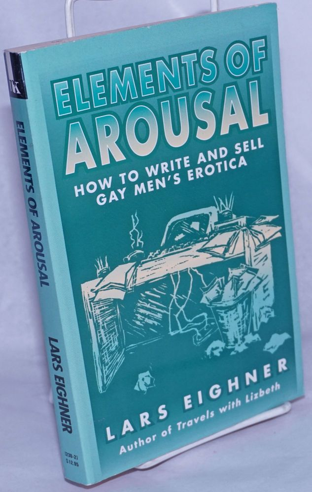 Elements of arousal, how to write and sell gay men's erotica. Lars Eighner.