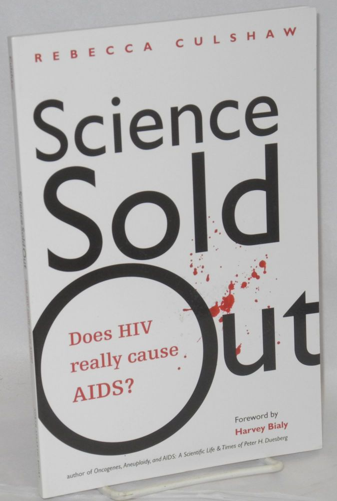 Science sold out; does HIV really cause AIDS, foreword by Harvey Bialy. Rebecca Culshaw.