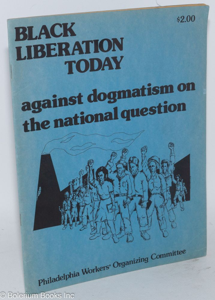 Black liberation today; against dogmatism on the national question. Philadelphia Workers' Organizing Committee.