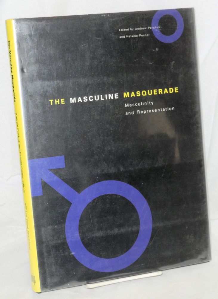 The masculine masquerade; masculinity and representation. Andrew Perchuk, Elaine Posner.