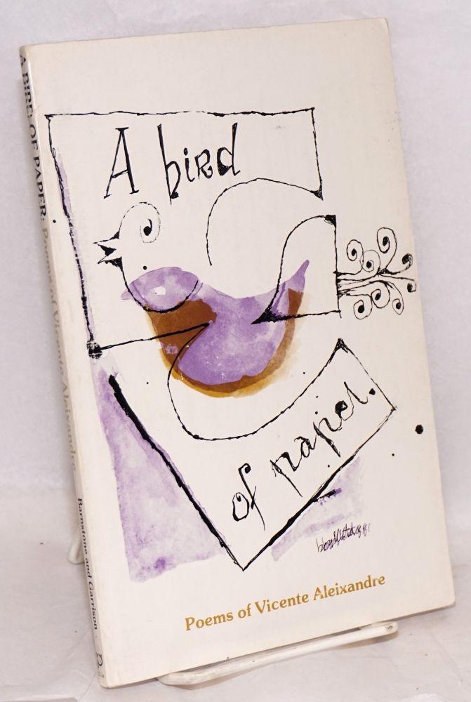 A bird of paper; translated from the Spanish by Willis Barnstone, David Garrison. Vicente Aleixandre.