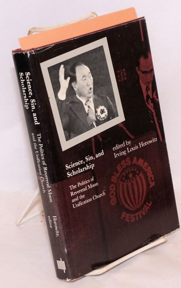 Science, sin, and scholarship; the politics of Reverend Moon and the Unification Church. Irving Louis Horowitz, ed.