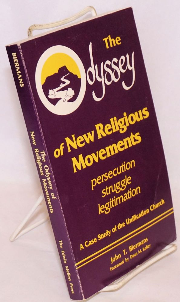 The odyssey of new religious movements, persecution, struggle, legitimation. A case study of the Unification Church. John T. Biermans.
