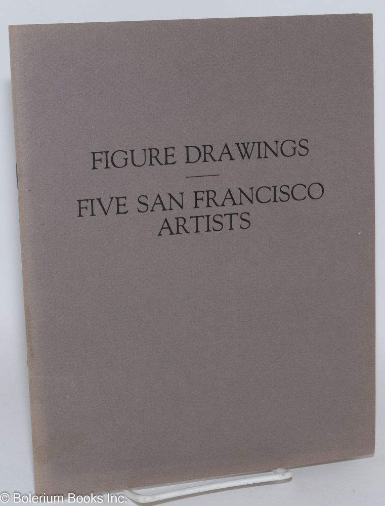 Figure Drawings: Five San Francisco Artists, Jan. 5 - Feb. 12, 1983. Mark Adams, Wayne Thiebaud, Gordon Cook, Theophilus Brown, Beth van Hoesen.