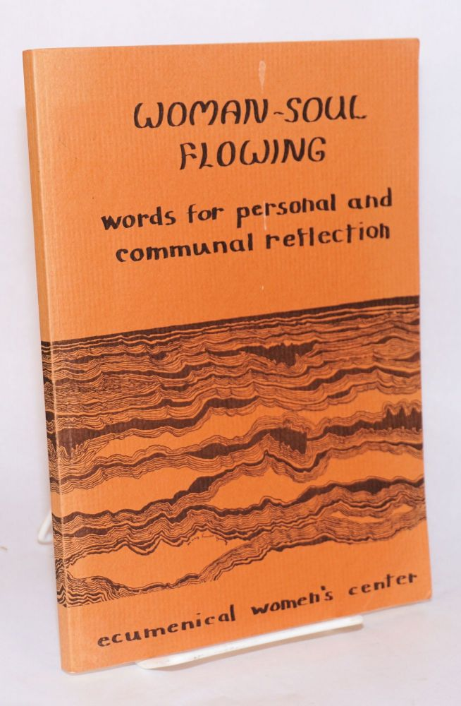 Woman - soul flowing: words for personal and communal reflection. Irene Moriarty, Sandy Amundsen, Mary Louise Young.