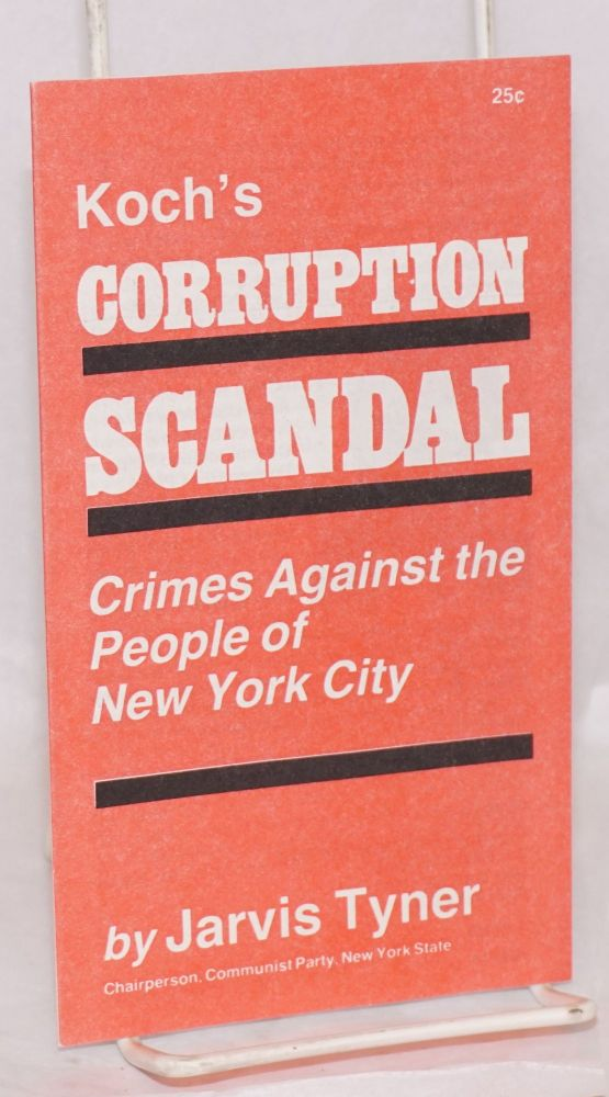 Koch's corruption scandal: crimes against the people of New York City. Jarvis Tyner.
