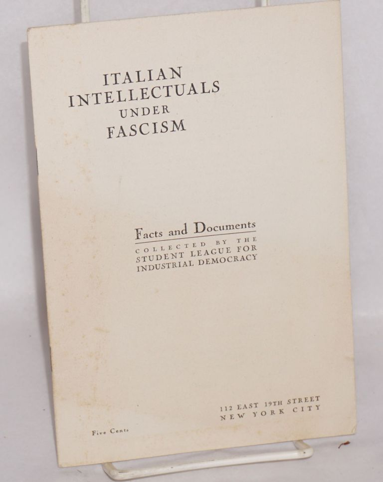 Italian intellectuals under Fascism; facts and documents. Student League for Industrial Democracy.
