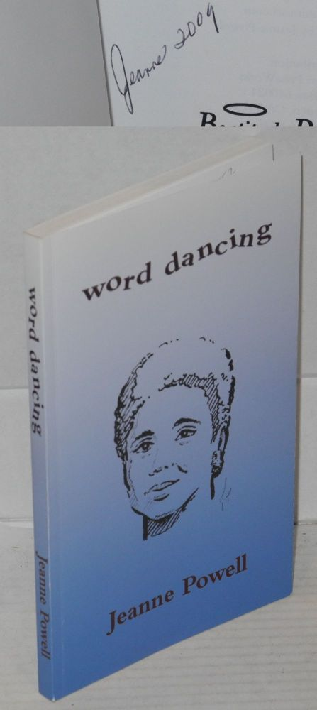 Word dancing; poems, prose and art. Jeanne Powell.