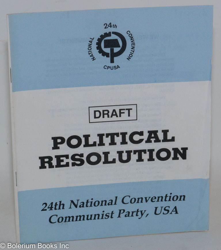 Draft political resolution; 24th National Convention, Communist Party, USA. USA Communist Party.