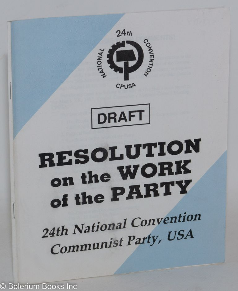 Draft resolution on the work of the Party; 24th National Convention, Communist Party, USA. USA Communist Party.