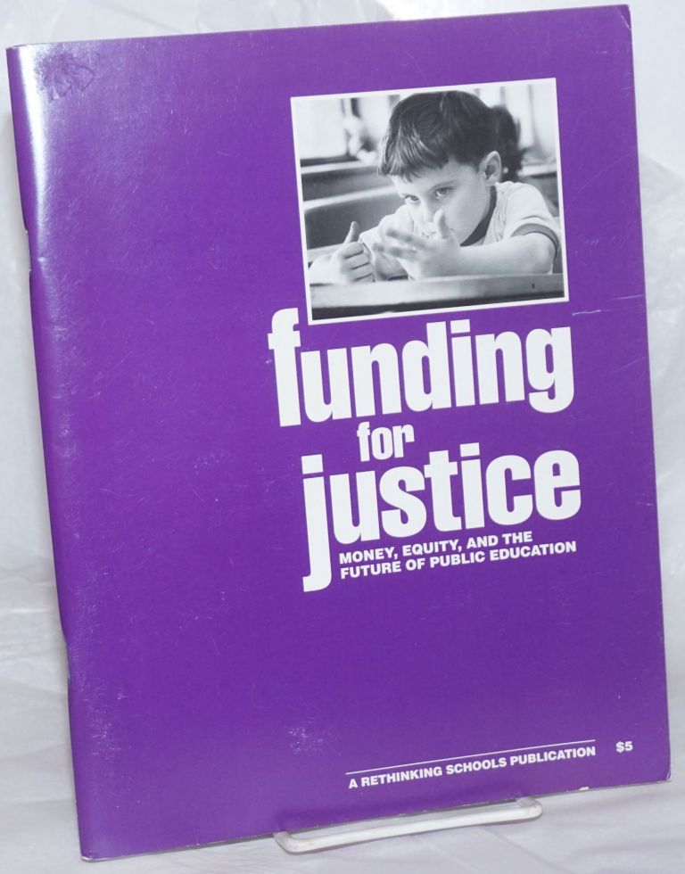 Funding for justice: money, equity, and the future of public education. Stan Karp, Robert Lowe, Barbara Miner, eds Bob Peterson.