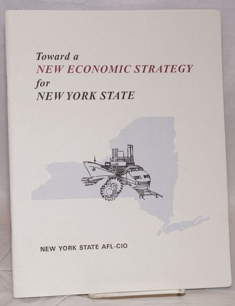 Toward a new economic strategy for New York State. New York State AFL-CIO.