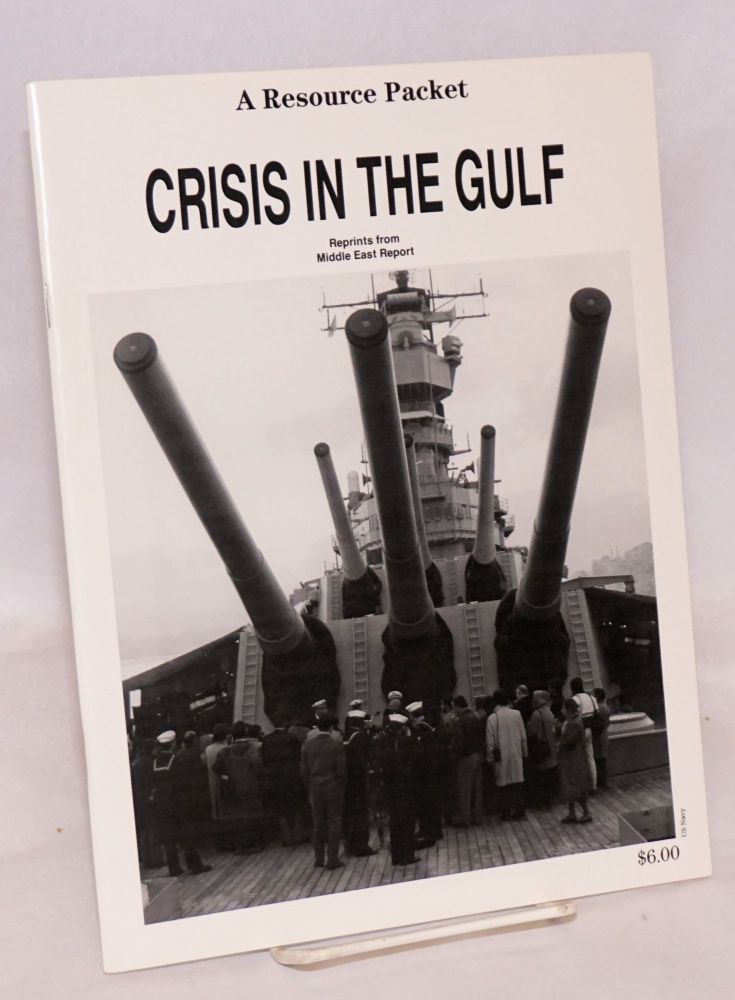 Crisis in the Gulf: a resource packet.* Reprints from Middle East report. Middle East Research, Information Project.