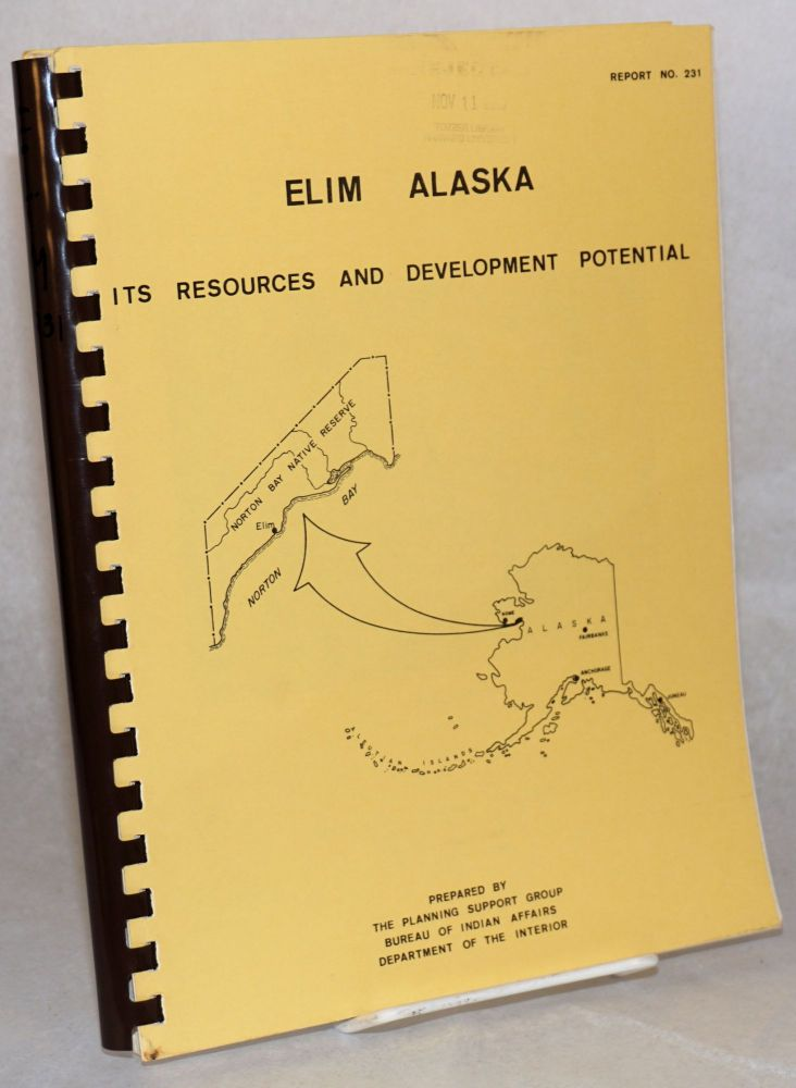 Elim, Alaska, its resources and development potential. Bureau of Indian Affairs Planning Support Group, Dept. of the Interior.