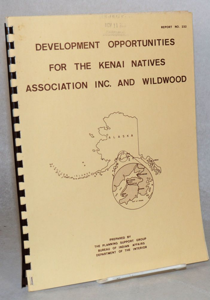 Development opportunities for the Kenai Natives Association Inc. and Wildwood. Bureau of Indian Affairs Planning Support Group, Dept. of the Interior.