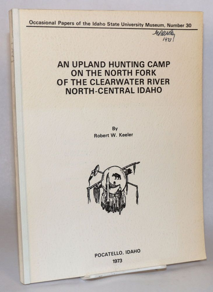 An Upland Hunting Camp on the North Fork of the Clearwater River, North-Central Idaho. Robert W. Keeler.