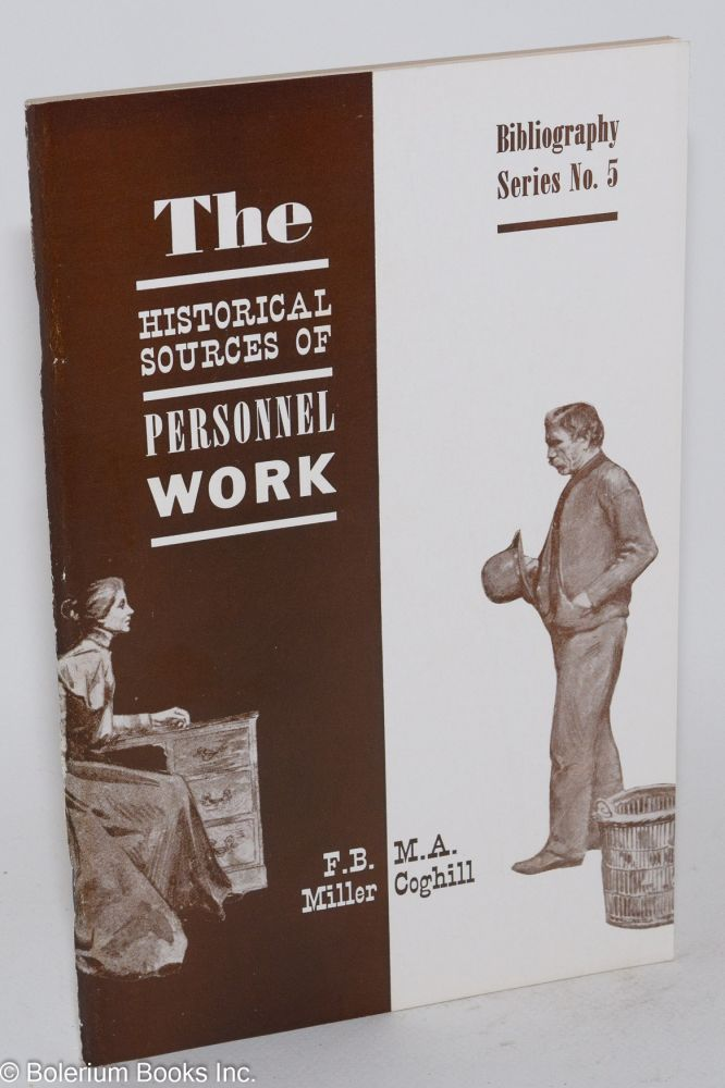 The historical sources of personnel work; an annotated bibliography of developments to 1923. Frank B. Miller, Mary Ann Coghill.