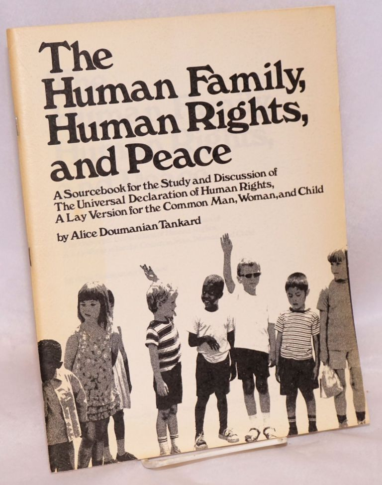 The human family, human rights, and peace: a sourcebook for the study and discussion of the Universal declaration of human rights. A lay version for the common man, woman, and child. Alice Doumanian Tankard.