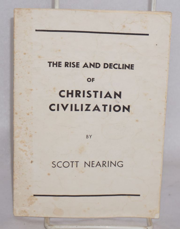 The Rise and Decline of Christian Civilization. Scott Nearing.