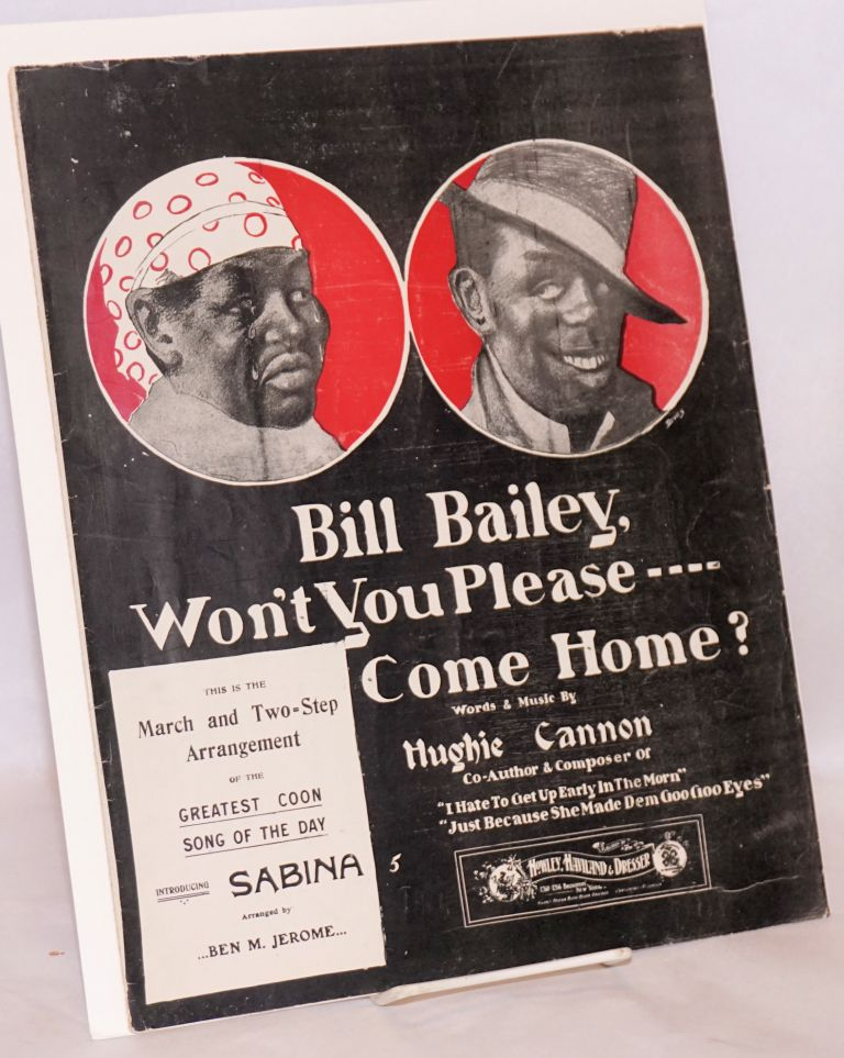 Bill Bailey, won't you please come home? Hughie Cannon, words, music.