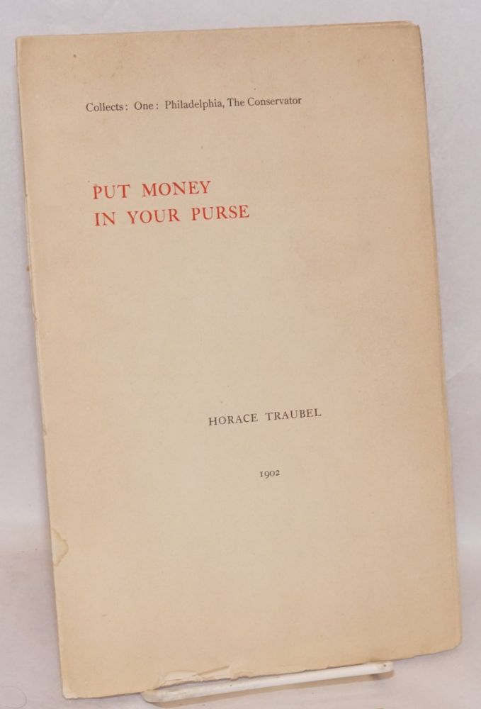 Put money in your purse. Horace Traubel.