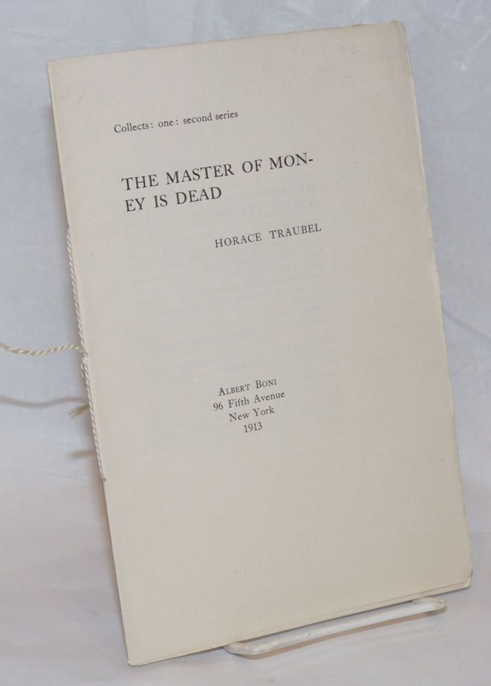 The master of money is dead. Horace Traubel.