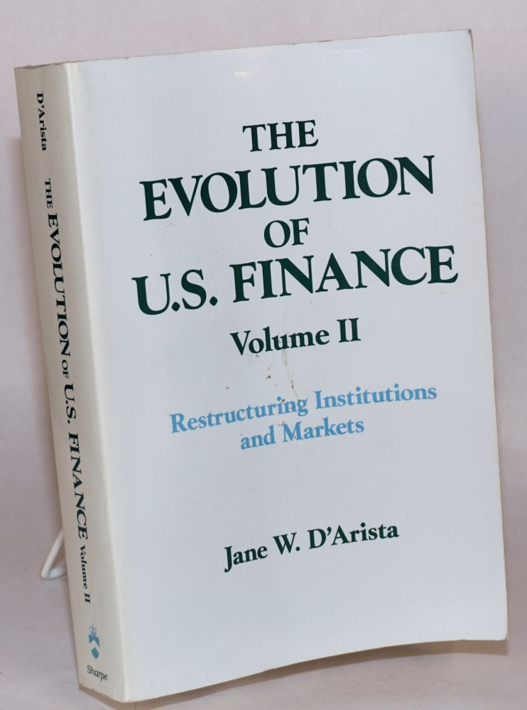 The Evolution of U.S. Finance. Volume II: Restructuring Institutions and Markets. Jane W. D'Arista.