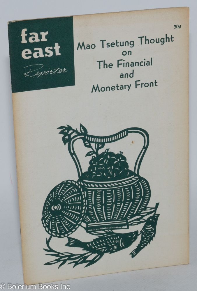 Mao Tsetung thought on the financial and monetary front; [undated issue of Far East Reporter; entire issue]. Yin-hang Hung.