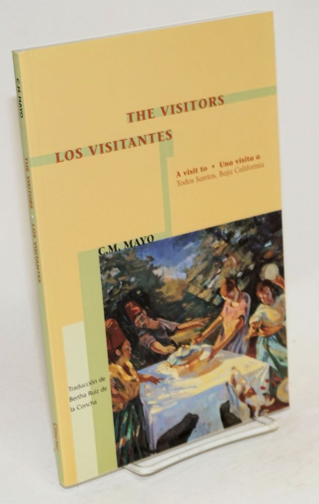 The Visitors/Los visitantes; a visit to / una visita a Todos Santos, baja California, a chapter from the book / un capítulo del libro Miraculous Air, travels in baja California. C. M. Mayo, Catherine Mansell.