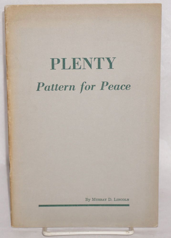 Plenty: pattern for peace. Murray D. Lincoln.