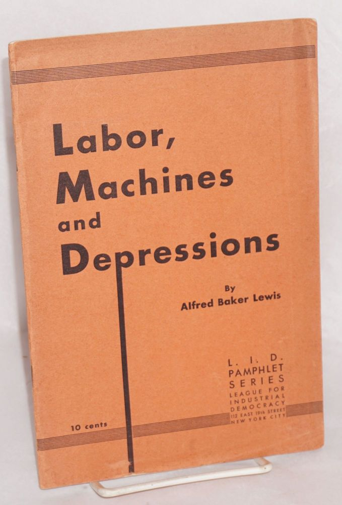 Labor, machines and depressions. Alfred Baker Lewis.