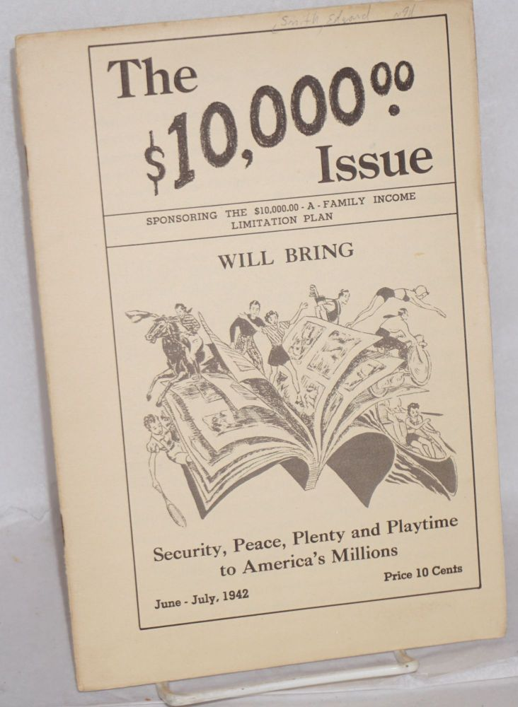 """The $10,000 Issue: sponsoring the """"$10,000-a-family income limitation plan. Security, peace, plenty and playtime to America's millions. Edward Jackson Smith."""
