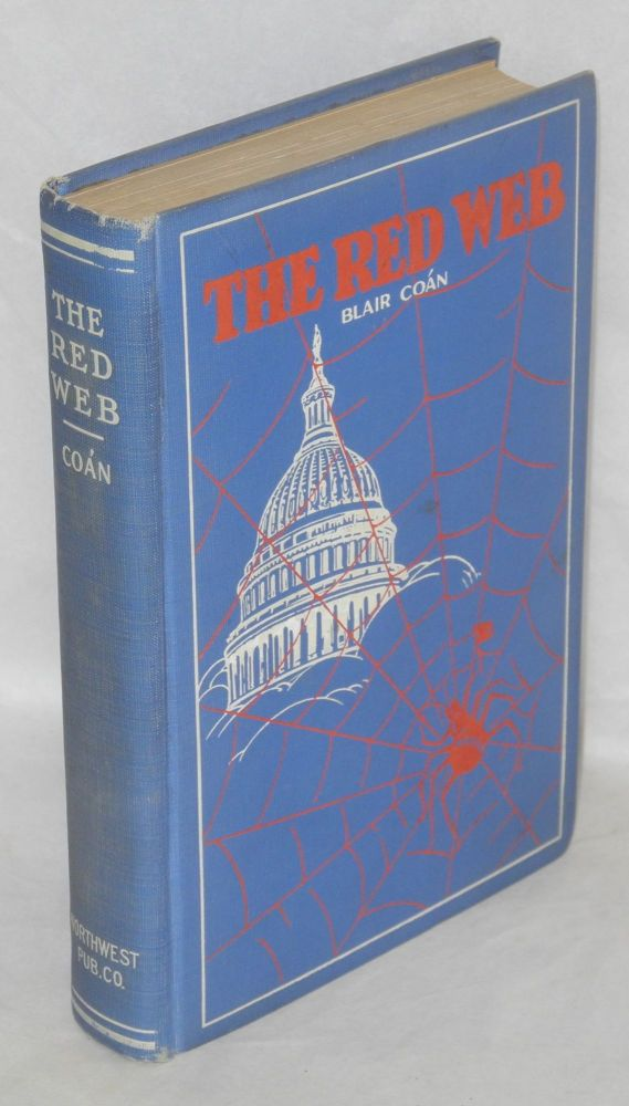 The red web; an underground political history of the United States from 1918 to the present time showing how close the government is to collapse and told in an understandable way. Blair Coan.