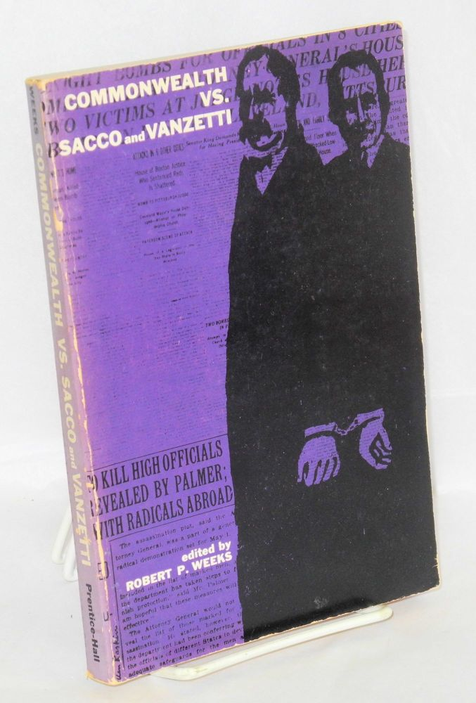 Commonwealth vs. Sacco and Vanzetti. Robert P. Weeks, ed.