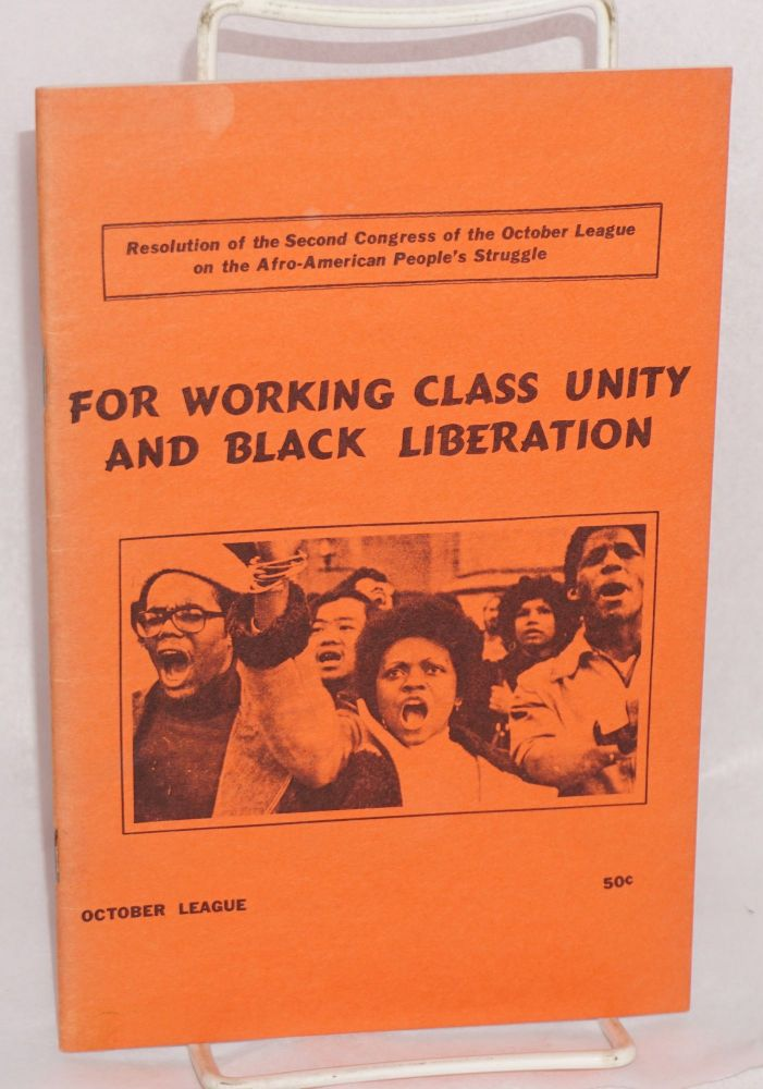 For working class unity and black liberation; resolution of the Second Congress of the October League on the Afro-American people's struggle. October League, Marxist-Leninist.