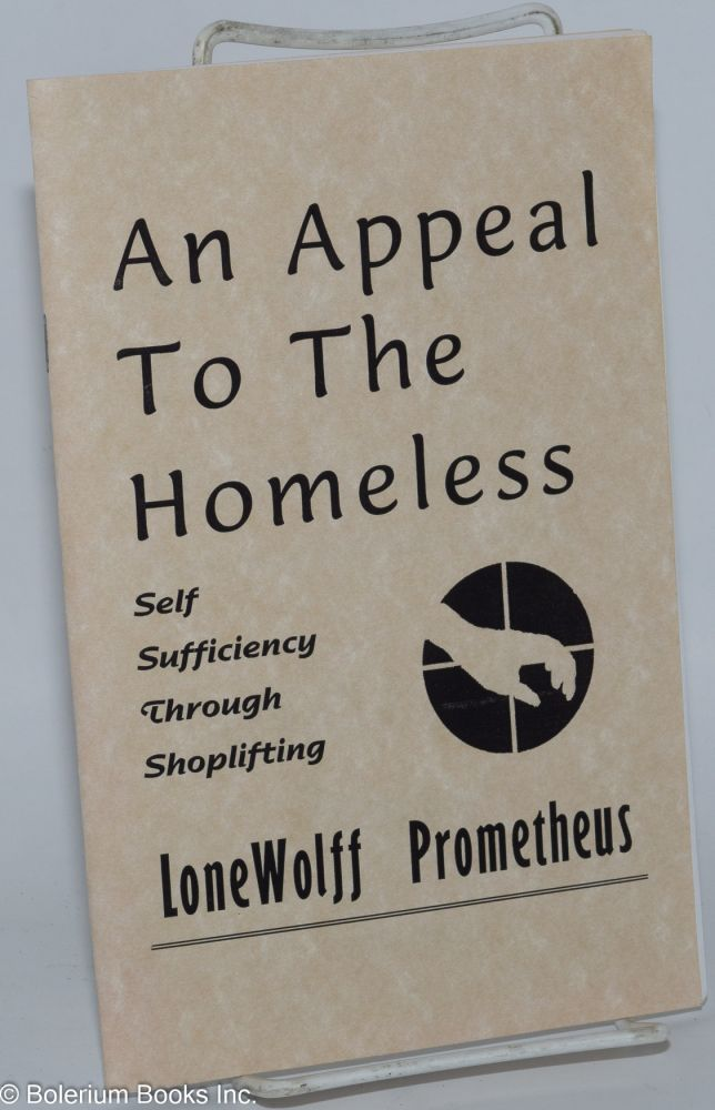 An appeal to the homeless; self sufficiency through shoplifting. LoneWolff Prometheus.