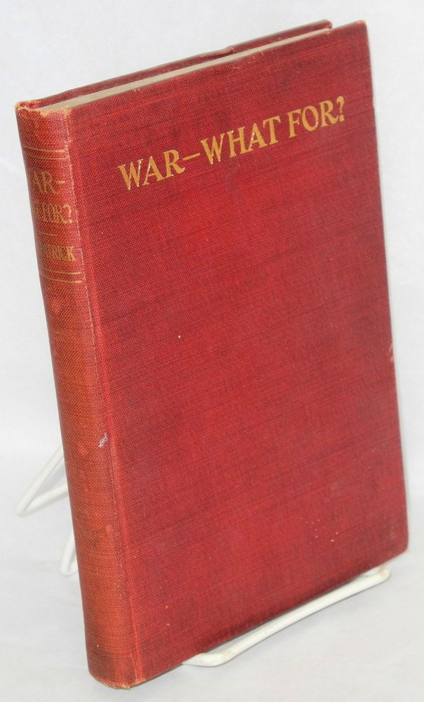 War - what for? George R. Kirkpatrick.