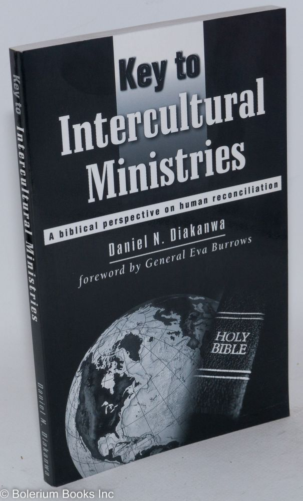 Key to intercultural ministries; a biblical perspective on human reconciliation, foreword by General Eva Burrows(R). Daniel N. Diakanwa.