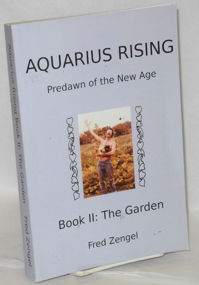 Aquarius Rising: Predawn Of The New Age. Book II, The Garden. Fred Zengel.